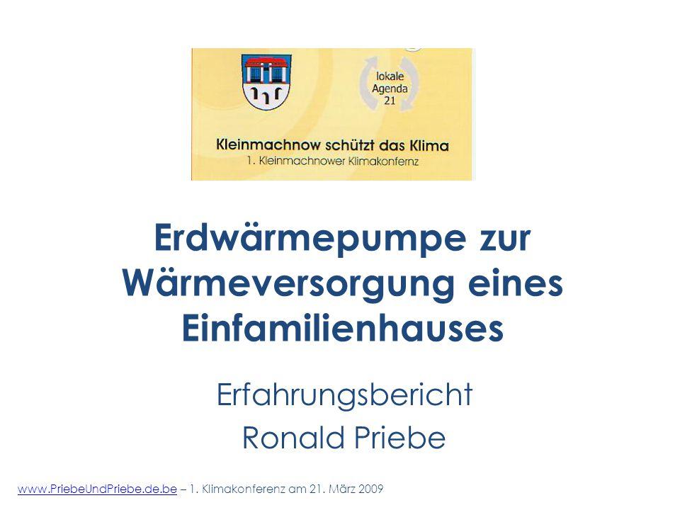 Erdwärmepumpe zur Wärmeversorgung eines Einfamilienhauses Erfahrungsbericht Ronald Priebe www.PriebeUndPriebe.de.bewww.PriebeUndPriebe.de.be – 1.