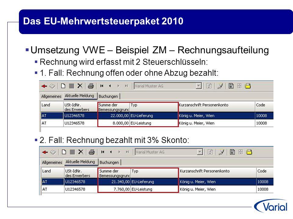 Das EU-Mehrwertsteuerpaket 2010  Umsetzung VWE – Beispiel ZM – Rechnungsaufteilung  Rechnung wird erfasst mit 2 Steuerschlüsseln:  1. Fall: Rechnun