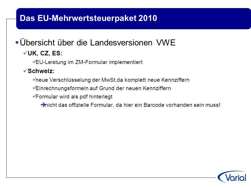 Das EU-Mehrwertsteuerpaket 2010  Übersicht über die Landesversionen VWE UK, CZ, ES: EU-Leistung im ZM-Formular implementiert Schweiz: neue Verschlüss