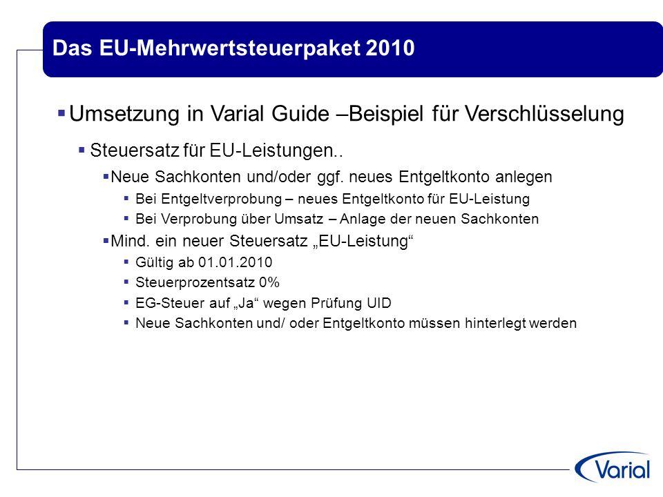 Das EU-Mehrwertsteuerpaket 2010  Umsetzung in Varial Guide –Beispiel für Verschlüsselung  Steuersatz für EU-Leistungen..  Neue Sachkonten und/oder