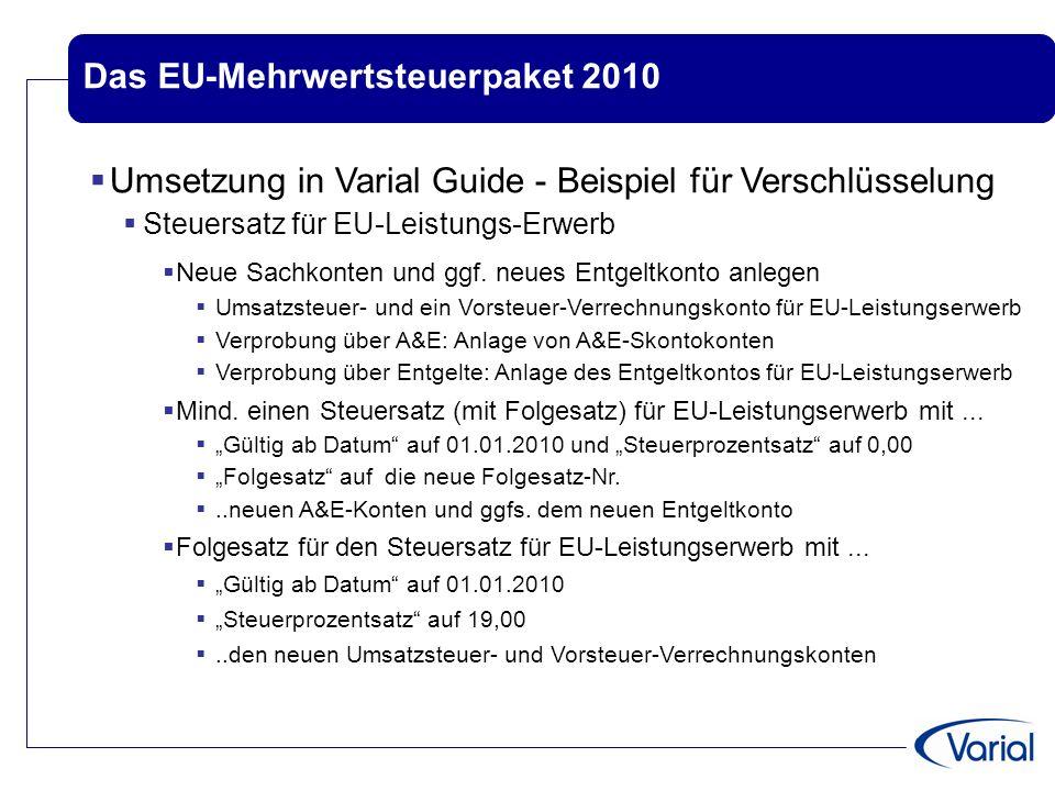 Das EU-Mehrwertsteuerpaket 2010  Umsetzung in Varial Guide - Beispiel für Verschlüsselung  Steuersatz für EU-Leistungs-Erwerb  Neue Sachkonten und