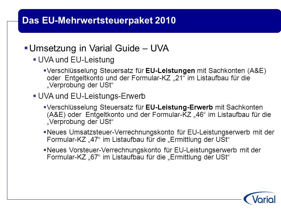 Das EU-Mehrwertsteuerpaket 2010  Umsetzung in Varial Guide – UVA  UVA und EU-Leistung  Verschlüsselung Steuersatz für EU-Leistungen mit Sachkonten