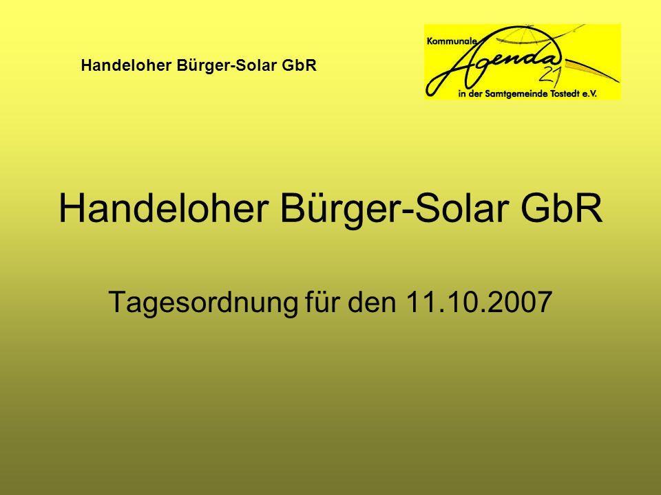 Handeloher Bürger-Solar GbR TOP 1 Begrüßung TOP 2 Informationen zu: Entstehungsgeschichte Technik der Photovoltaikanlage GbR-Modell Finanzierung Entwurf für eine Geschäftsergebnisplanung Vertragliche Verknüpfung der zukünftigen GbR mit der Kommunalen Agenda 21 in der Samtgemeinde Tostedt e.V.