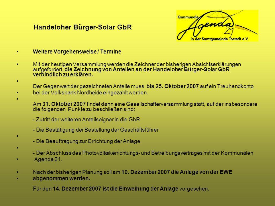 Handeloher Bürger-Solar GbR Weitere Vorgehensweise / Termine Mit der heutigen Versammlung werden die Zeichner der bisherigen Absichtserklärungen aufge