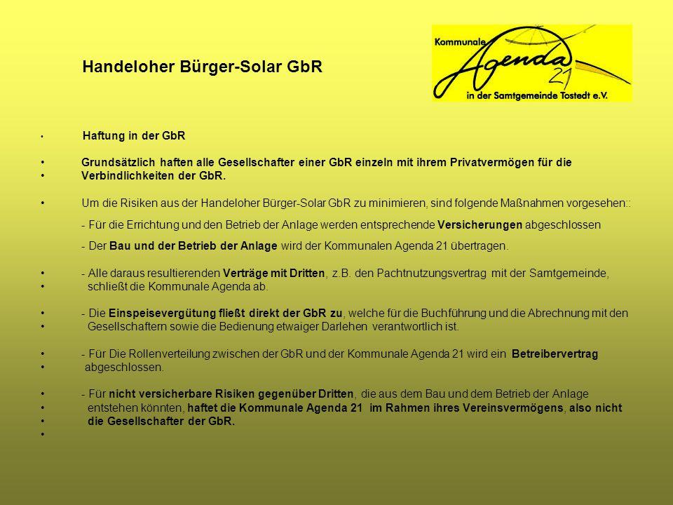 Handeloher Bürger-Solar GbR Haftung in der GbR Grundsätzlich haften alle Gesellschafter einer GbR einzeln mit ihrem Privatvermögen für die Verbindlich