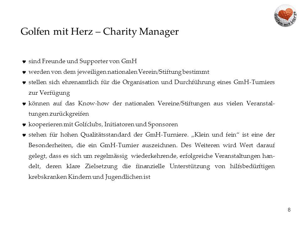 8 Golfen mit Herz – Charity Manager  sind Freunde und Supporter von GmH  werden von dem jeweiligen nationalen Verein/Stiftung bestimmt  stellen sic