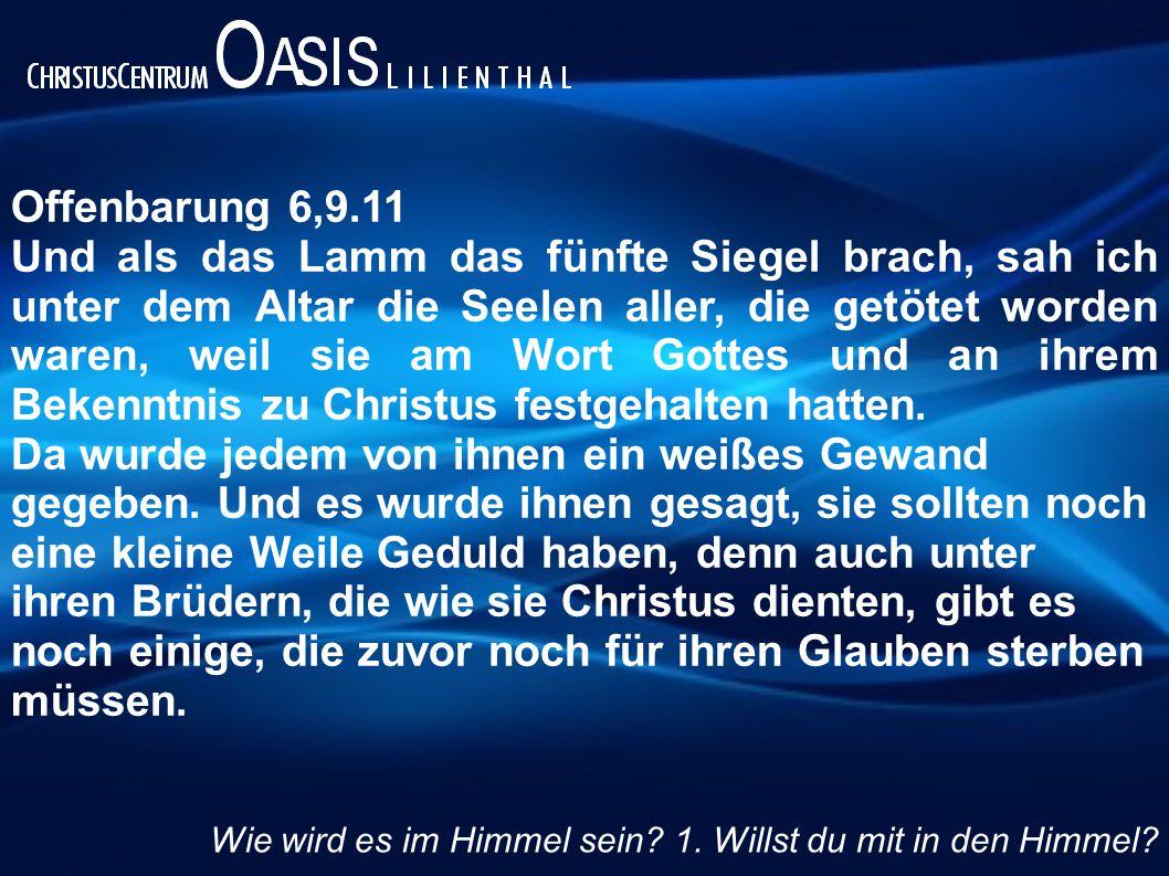 Offenbarung 6,9.11 Und als das Lamm das fünfte Siegel brach, sah ich unter dem Altar die Seelen aller, die getötet worden waren, weil sie am Wort Gott