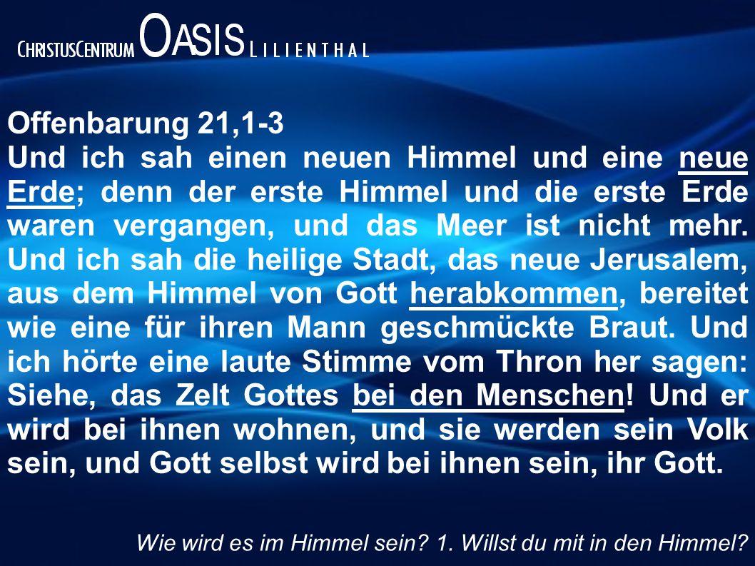Offenbarung 21,1-3 Und ich sah einen neuen Himmel und eine neue Erde; denn der erste Himmel und die erste Erde waren vergangen, und das Meer ist nicht