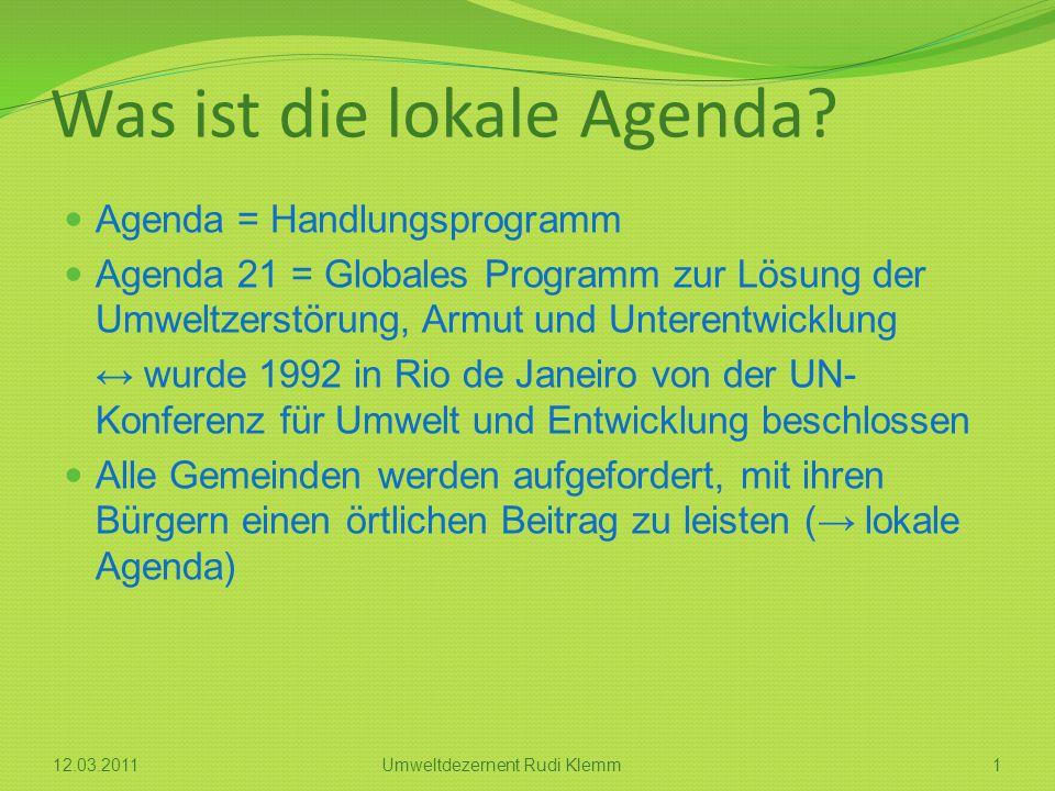 Was ist die lokale Agenda? Agenda = Handlungsprogramm Agenda 21 = Globales Programm zur Lösung der Umweltzerstörung, Armut und Unterentwicklung ↔ wurd