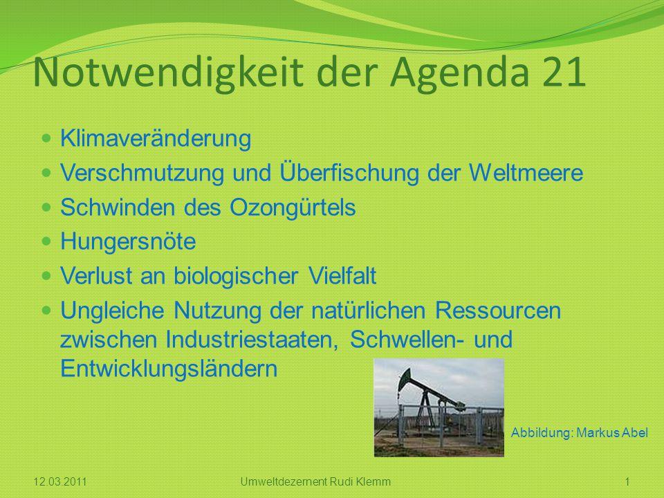 Notwendigkeit der Agenda 21 Klimaveränderung Verschmutzung und Überfischung der Weltmeere Schwinden des Ozongürtels Hungersnöte Verlust an biologische