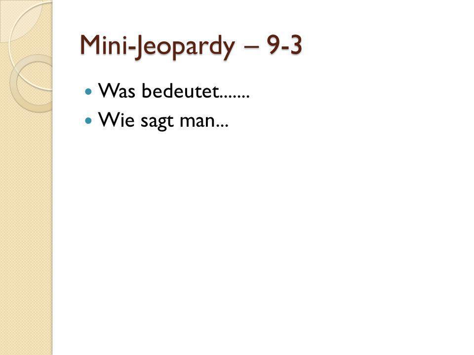 Mini-Jeopardy – 9-3 Was bedeutet....... Wie sagt man...
