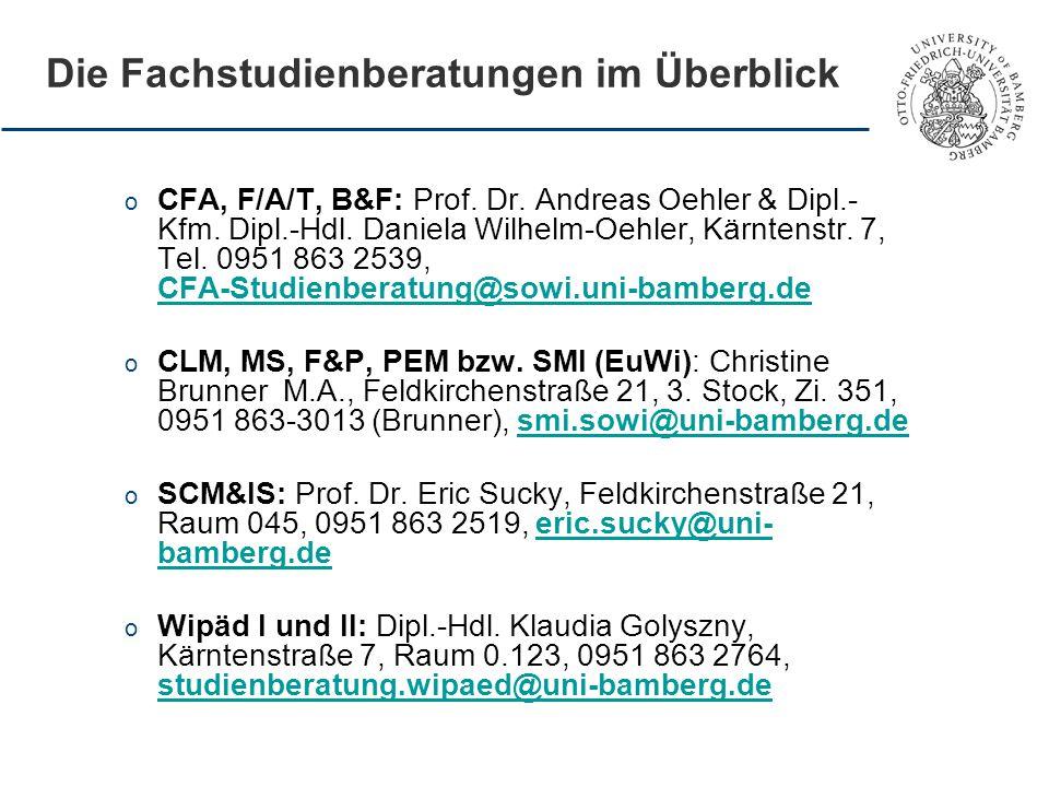 Die Fachstudienberatungen im Überblick o CFA, F/A/T, B&F: Prof. Dr. Andreas Oehler & Dipl.- Kfm. Dipl.-Hdl. Daniela Wilhelm-Oehler, Kärntenstr. 7, Tel