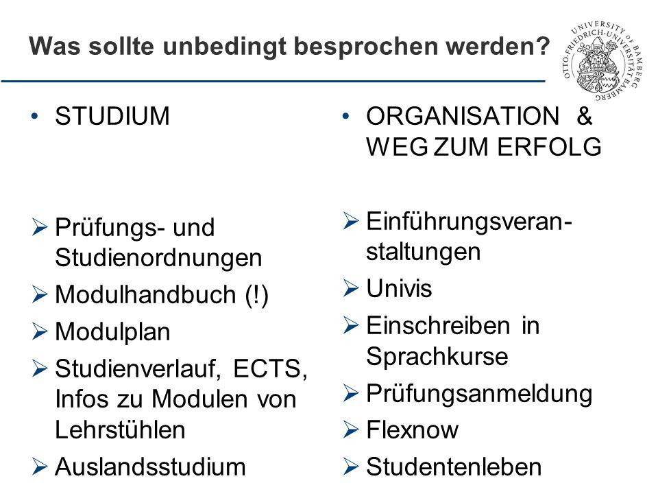 Was sollte unbedingt besprochen werden? STUDIUM  Prüfungs- und Studienordnungen  Modulhandbuch (!)  Modulplan  Studienverlauf, ECTS, Infos zu Modu