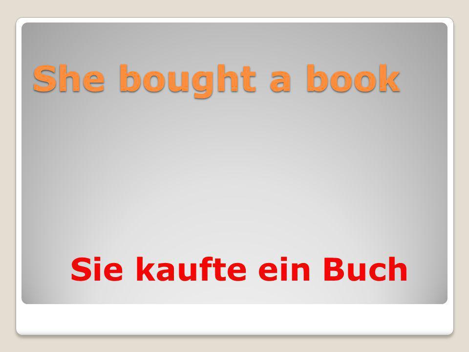 She bought a book Sie kaufte ein Buch