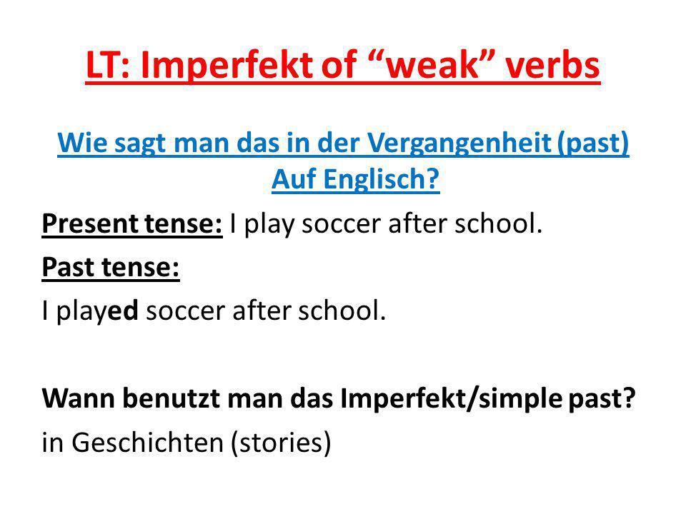 LT: Imperfekt of weak verbs Wie sagt man das in der Vergangenheit (past) Auf Englisch.