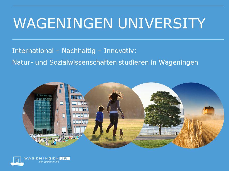 WAGENINGEN UNIVERSITY International – Nachhaltig – Innovativ: Natur- und Sozialwissenschaften studieren in Wageningen