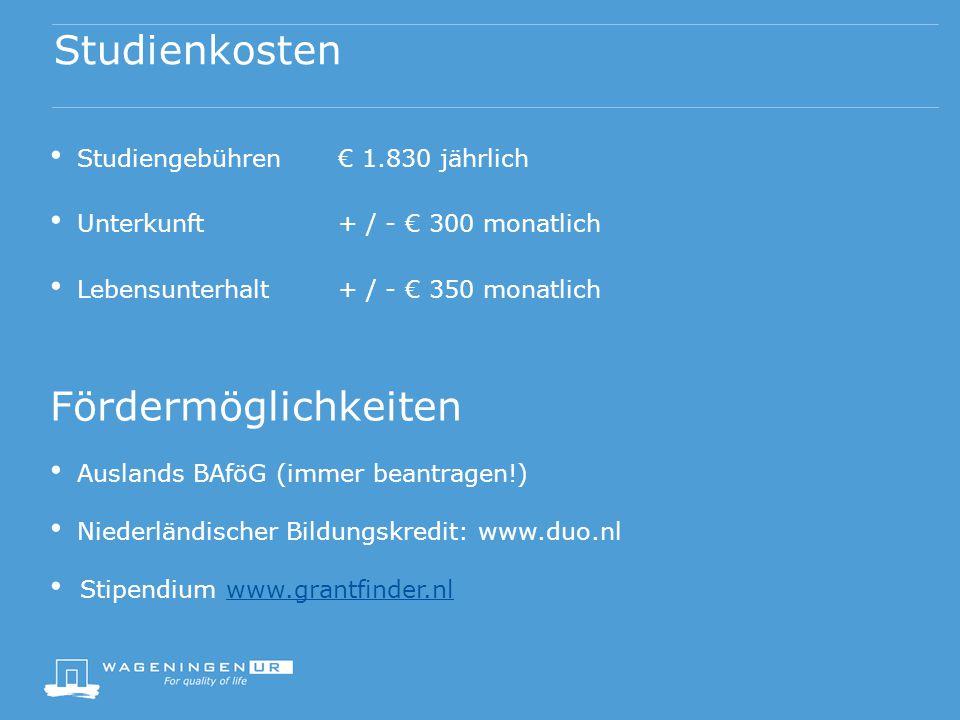 Studienkosten Studiengebühren€ 1.830 jährlich Unterkunft+ / - € 300 monatlich Lebensunterhalt+ / - € 350 monatlich Fördermöglichkeiten Auslands BAföG (immer beantragen!) Niederländischer Bildungskredit: www.duo.nl Stipendium www.grantfinder.nlwww.grantfinder.nl