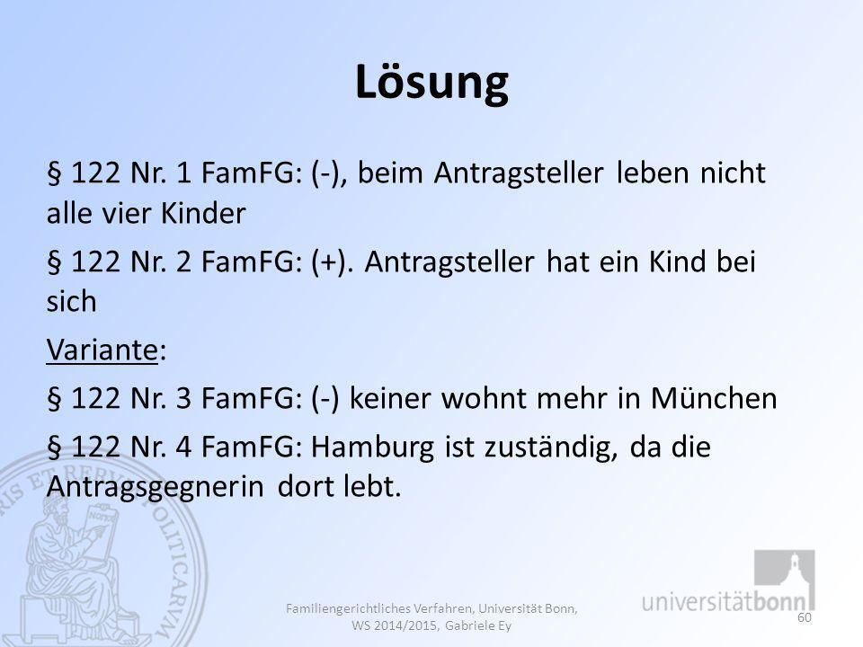 Lösung § 122 Nr. 1 FamFG: (-), beim Antragsteller leben nicht alle vier Kinder § 122 Nr. 2 FamFG: (+). Antragsteller hat ein Kind bei sich Variante: §