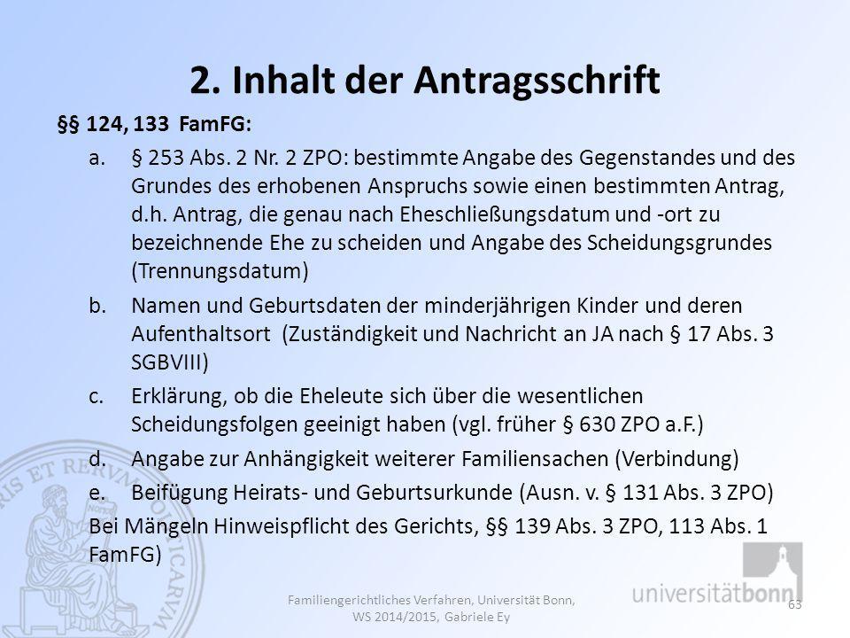 2. Inhalt der Antragsschrift §§ 124, 133 FamFG: a.§ 253 Abs. 2 Nr. 2 ZPO: bestimmte Angabe des Gegenstandes und des Grundes des erhobenen Anspruchs so