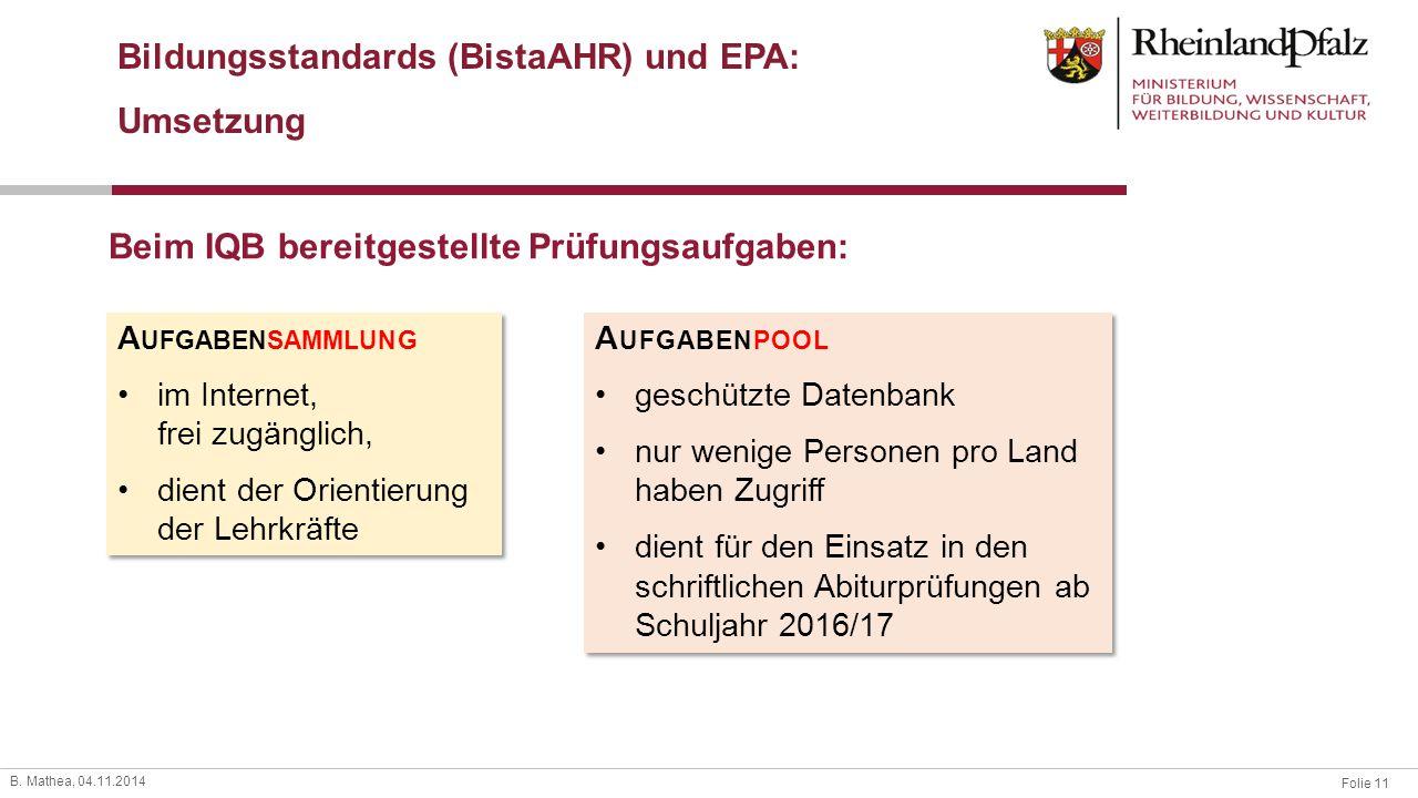 Folie 11 B. Mathea, 04.11.2014 Bildungsstandards (BistaAHR) und EPA: Umsetzung Beim IQB bereitgestellte Prüfungsaufgaben: A UFGABENPOOL geschützte Dat