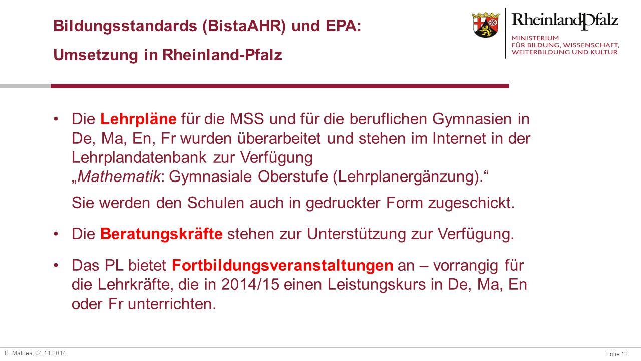 Folie 12 B. Mathea, 04.11.2014 Bildungsstandards (BistaAHR) und EPA: Umsetzung in Rheinland-Pfalz Die Lehrpläne für die MSS und für die beruflichen Gy