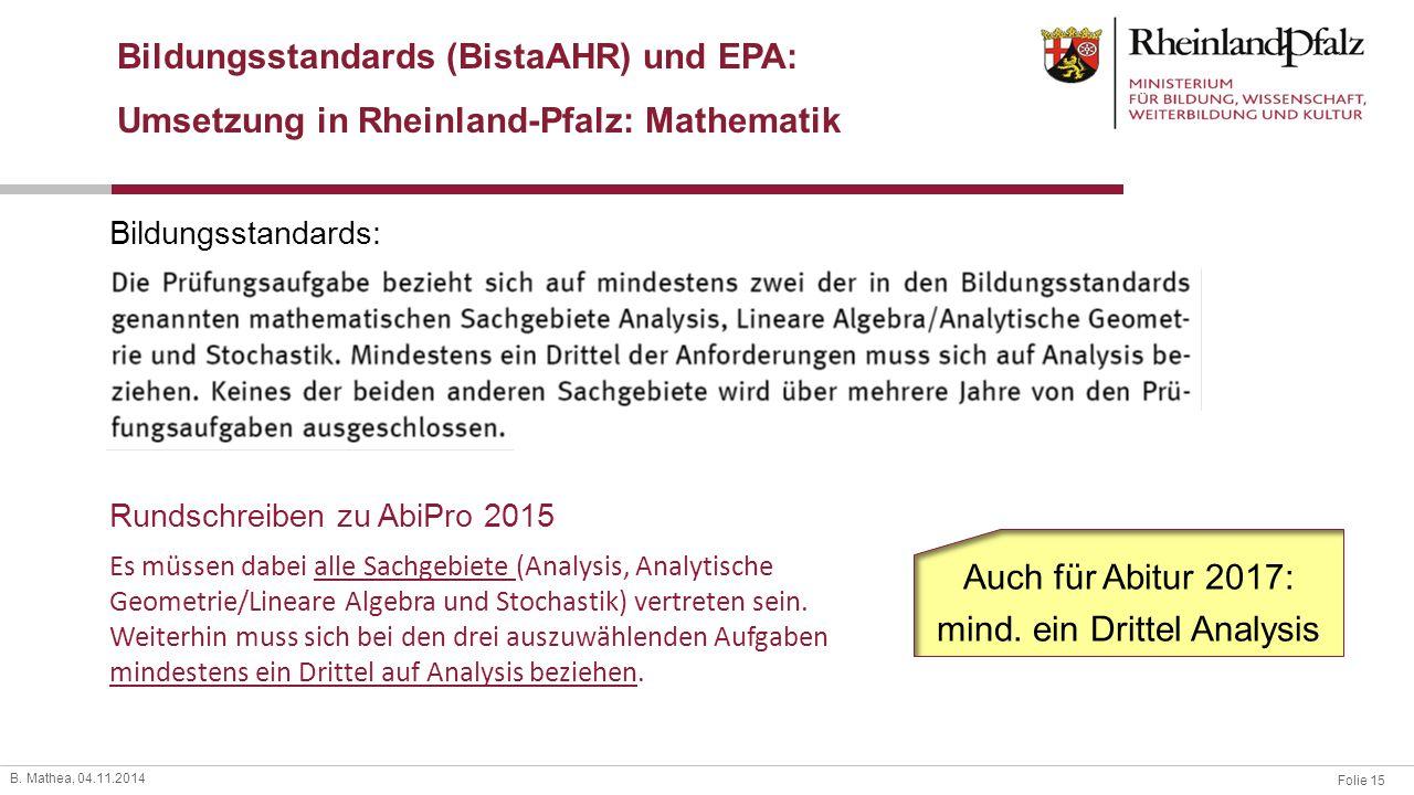 Folie 15 B. Mathea, 04.11.2014 Bildungsstandards (BistaAHR) und EPA: Umsetzung in Rheinland-Pfalz: Mathematik Bildungsstandards: Es müssen dabei alle