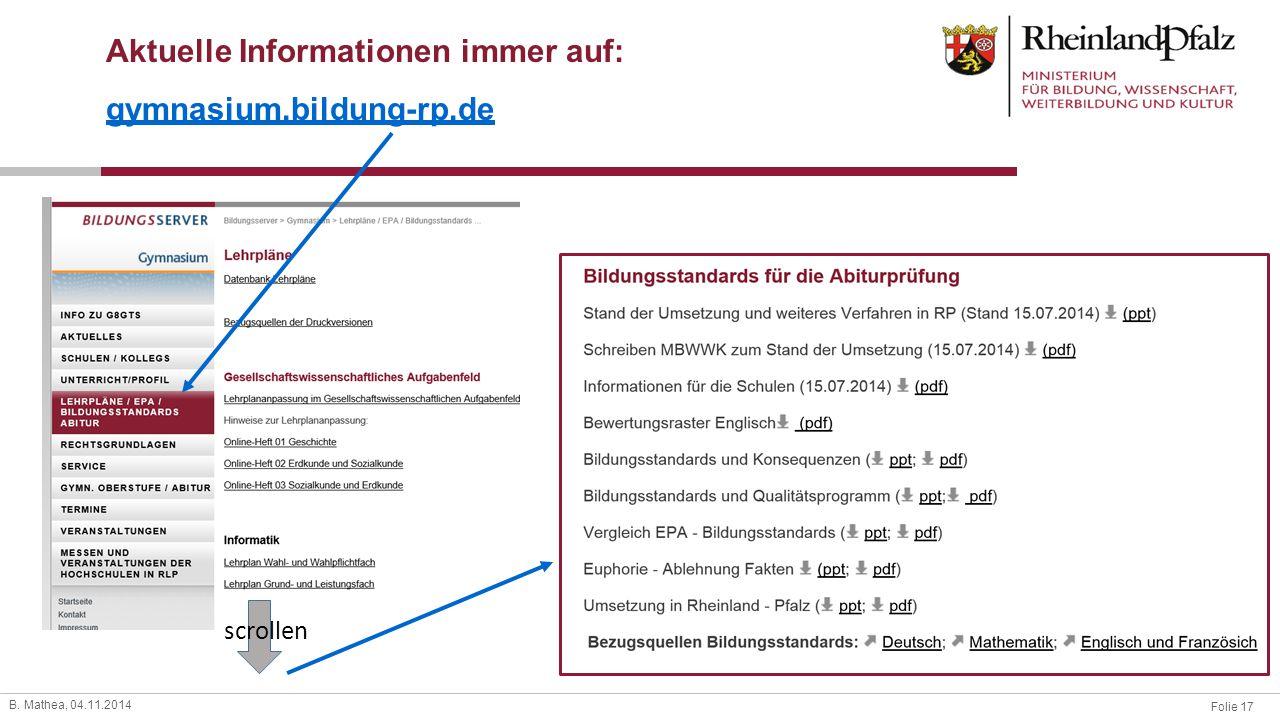 Folie 17 B. Mathea, 04.11.2014 Aktuelle Informationen immer auf: gymnasium.bildung-rp.de scrollen