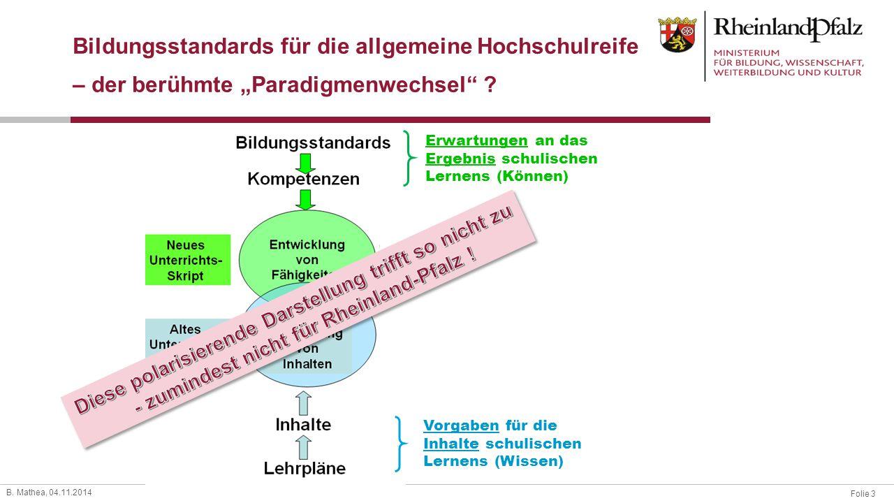 """Folie 3 B. Mathea, 04.11.2014 Bildungsstandards für die allgemeine Hochschulreife – der berühmte """"Paradigmenwechsel"""" ? Erwartungen an das Ergebnis sch"""