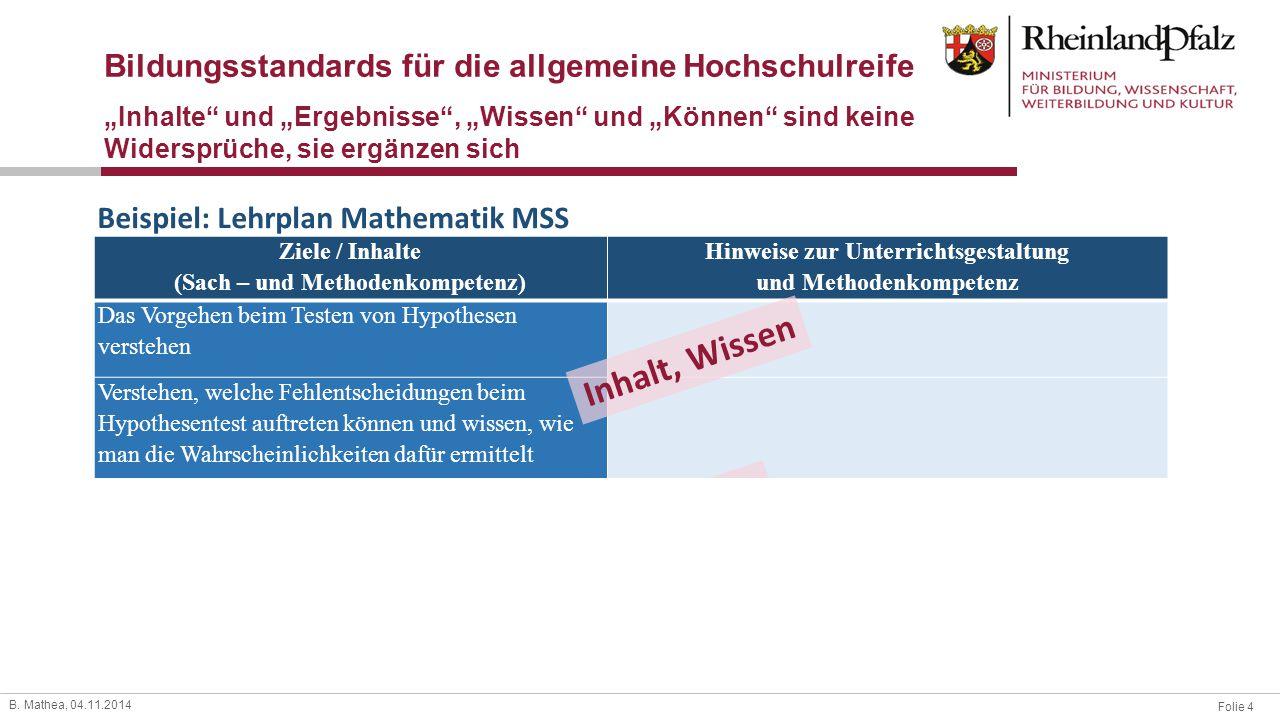 """Folie 4 B. Mathea, 04.11.2014 Bildungsstandards für die allgemeine Hochschulreife """"Inhalte"""" und """"Ergebnisse"""", """"Wissen"""" und """"Können"""" sind keine Widersp"""