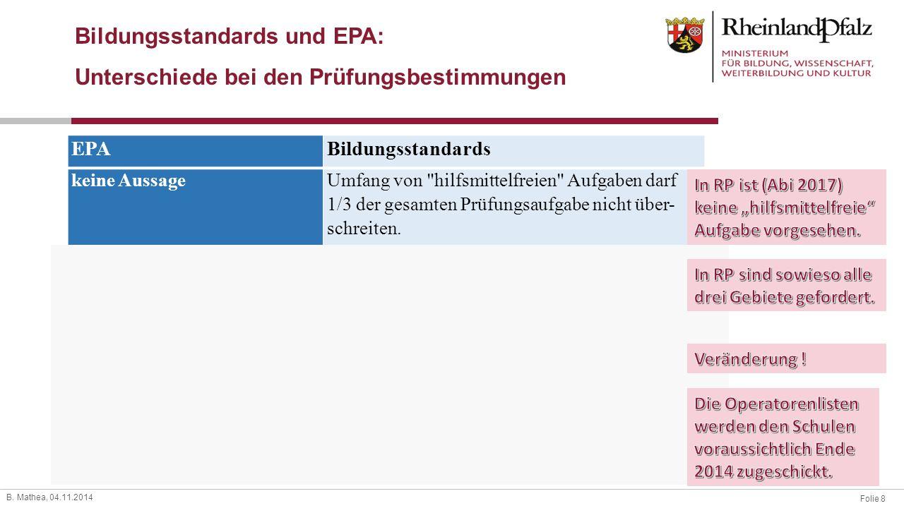 Folie 8 B. Mathea, 04.11.2014 Bildungsstandards und EPA: Unterschiede bei den Prüfungsbestimmungen EPABildungsstandards keine Aussage Umfang von