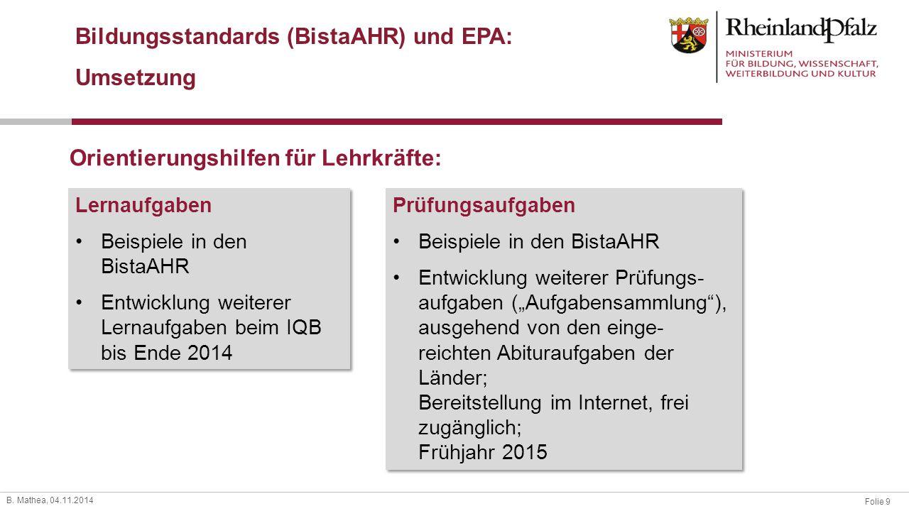 Folie 9 B. Mathea, 04.11.2014 Bildungsstandards (BistaAHR) und EPA: Umsetzung Orientierungshilfen für Lehrkräfte: Lernaufgaben Beispiele in den BistaA