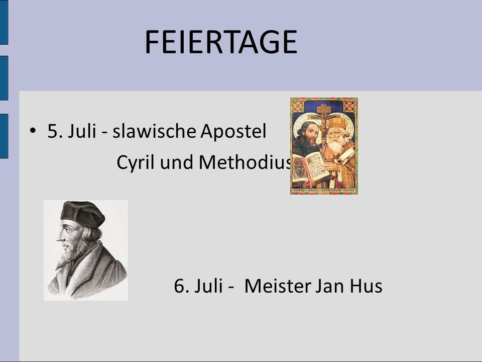 FEIERTAGE 5. Juli - slawische Apostel Cyril und Methodius 6. Juli - Meister Jan Hus