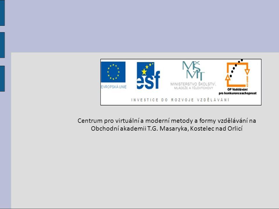 Centrum pro virtuální a moderní metody a formy vzdělávání na Obchodní akademii T.G. Masaryka, Kostelec nad Orlicí