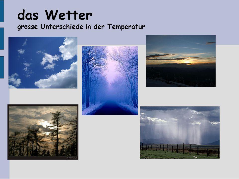 das Wetter grosse Unterschiede in der Temperatur