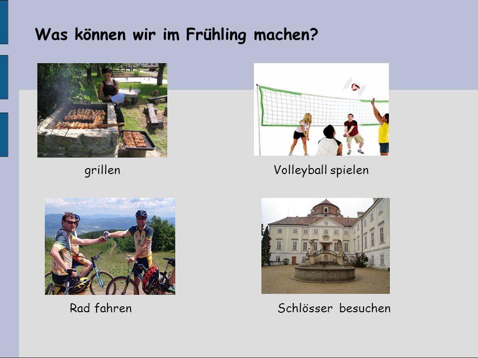 Was können wir im Frühling machen? Volleyball spielen Rad fahren grillen Schlösser besuchen
