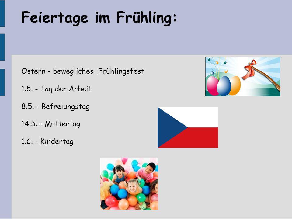 Feiertage im Frühling: Ostern - bewegliches Frühlingsfest 1.5. - Tag der Arbeit 8.5. - Befreiungstag 14.5. – Muttertag 1.6. - Kindertag