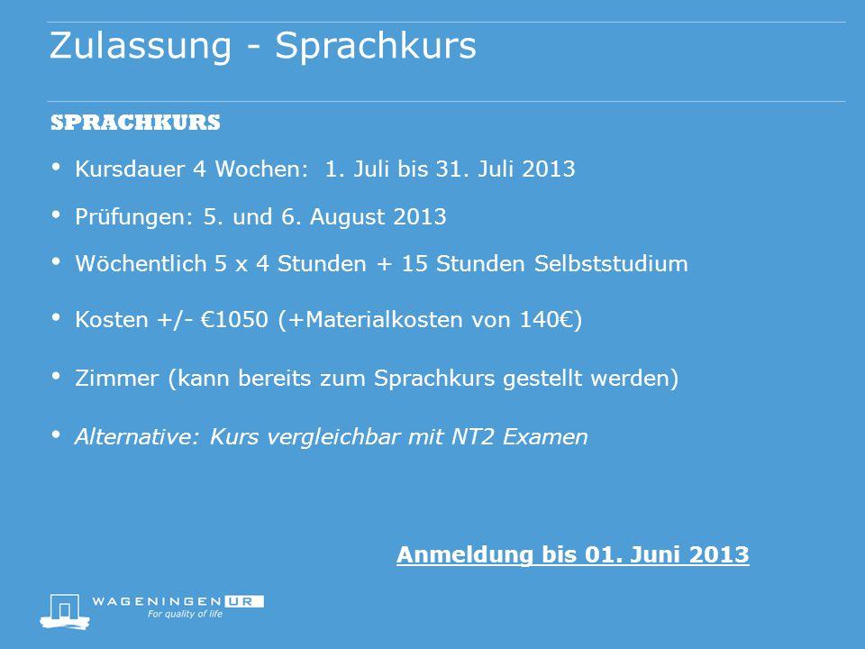 Zulassung - Sprachkurs SPRACHKURS Kursdauer 4 Wochen: 1. Juli bis 31. Juli 2013 Prüfungen: 5. und 6. August 2013 Wöchentlich 5 x 4 Stunden + 15 Stunde