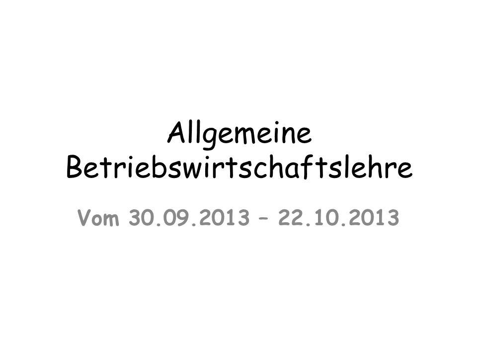 Allgemeine Betriebswirtschaftslehre Vom 30.09.2013 – 22.10.2013