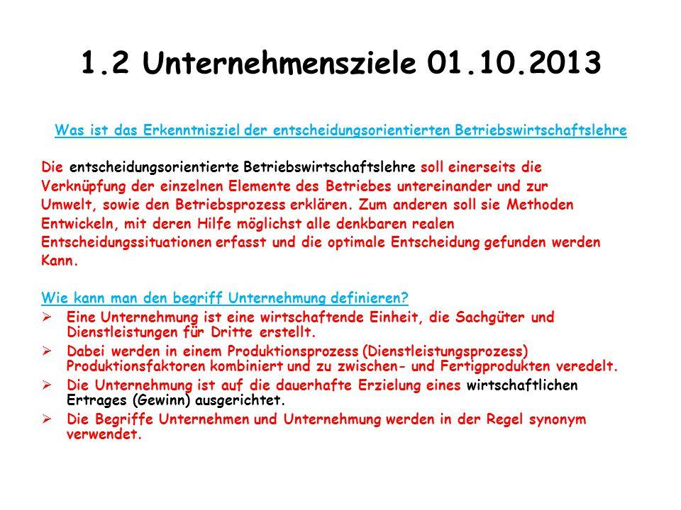1.2 Unternehmensziele 01.10.2013 Was ist das Erkenntnisziel der entscheidungsorientierten Betriebswirtschaftslehre Die entscheidungsorientierte Betrie