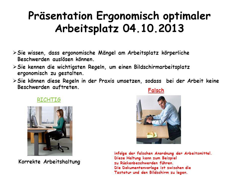 Präsentation Ergonomisch optimaler Arbeitsplatz 04.10.2013  Sie wissen, dass ergonomische Mängel am Arbeitsplatz körperliche Beschwerden auslösen kön