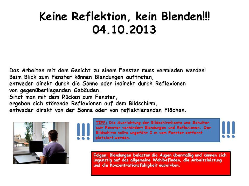 Keine Reflektion, kein Blenden!!! 04.10.2013 Das Arbeiten mit dem Gesicht zu einem Fenster muss vermieden werden! Beim Blick zum Fenster können Blendu