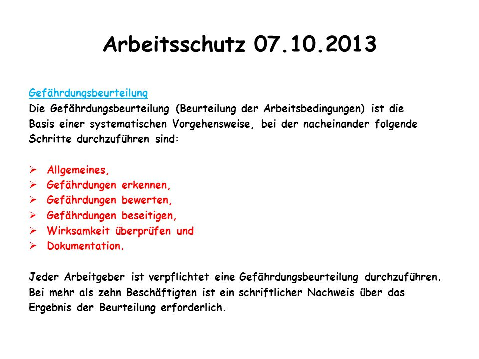 Arbeitsschutz 07.10.2013 Gefährdungsbeurteilung Die Gefährdungsbeurteilung (Beurteilung der Arbeitsbedingungen) ist die Basis einer systematischen Vor