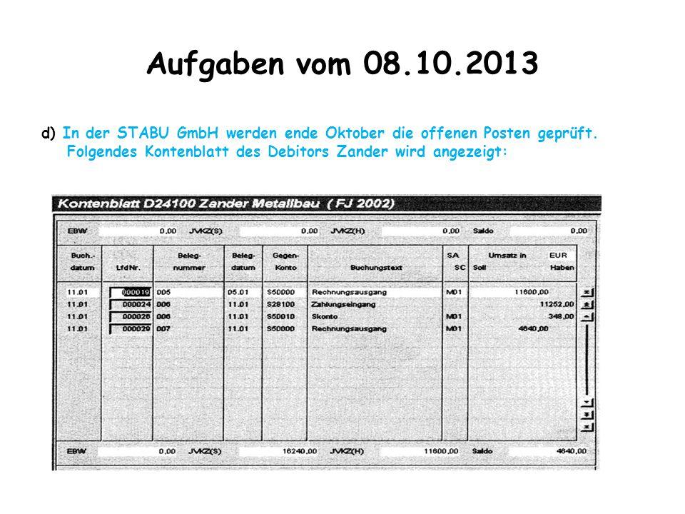 Aufgaben vom 08.10.2013 d) In der STABU GmbH werden ende Oktober die offenen Posten geprüft. Folgendes Kontenblatt des Debitors Zander wird angezeigt: