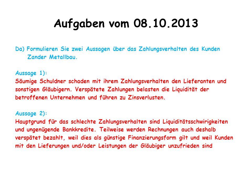 Aufgaben vom 08.10.2013 Da) Formulieren Sie zwei Aussagen über das Zahlungsverhalten des Kunden Zander Metallbau. Aussage 1): Säumige Schuldner schade