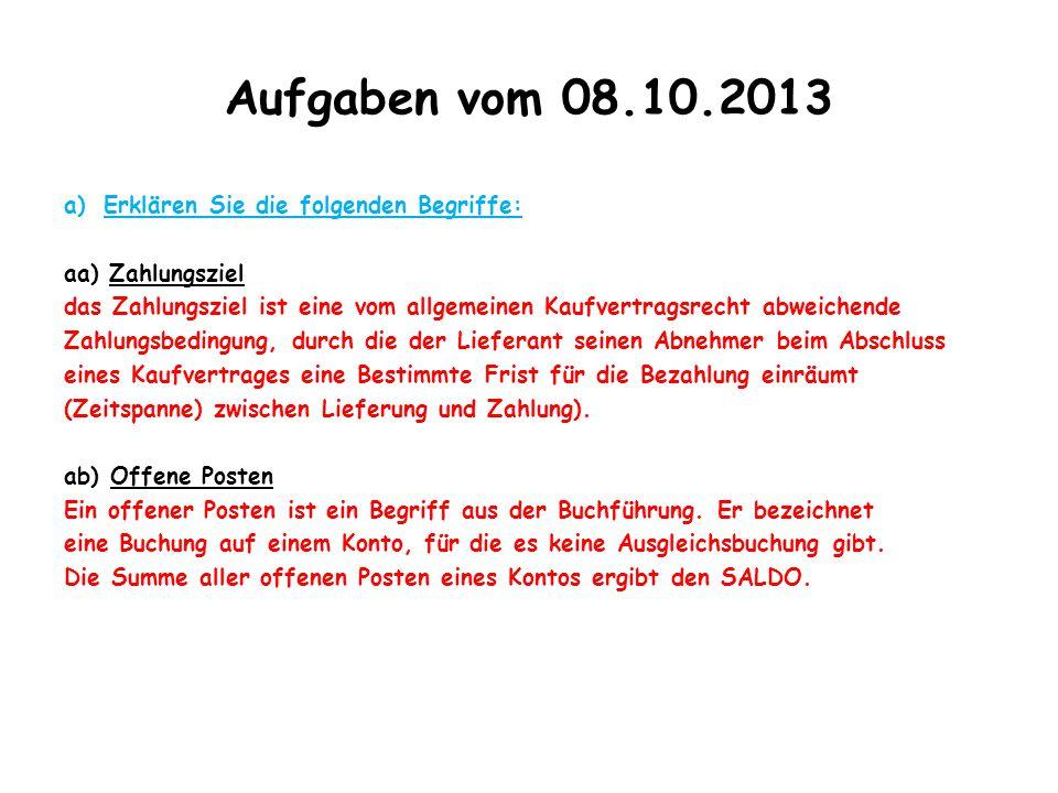 Aufgaben vom 08.10.2013 a)Erklären Sie die folgenden Begriffe: aa) Zahlungsziel das Zahlungsziel ist eine vom allgemeinen Kaufvertragsrecht abweichend
