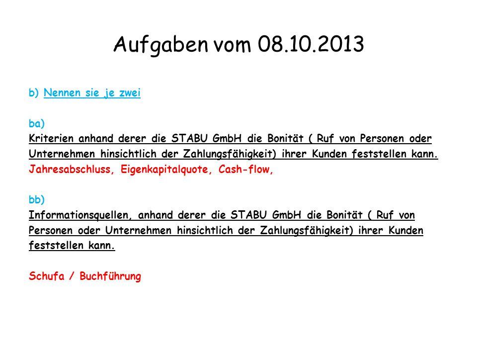 Aufgaben vom 08.10.2013 b) Nennen sie je zwei ba) Kriterien anhand derer die STABU GmbH die Bonität ( Ruf von Personen oder Unternehmen hinsichtlich d