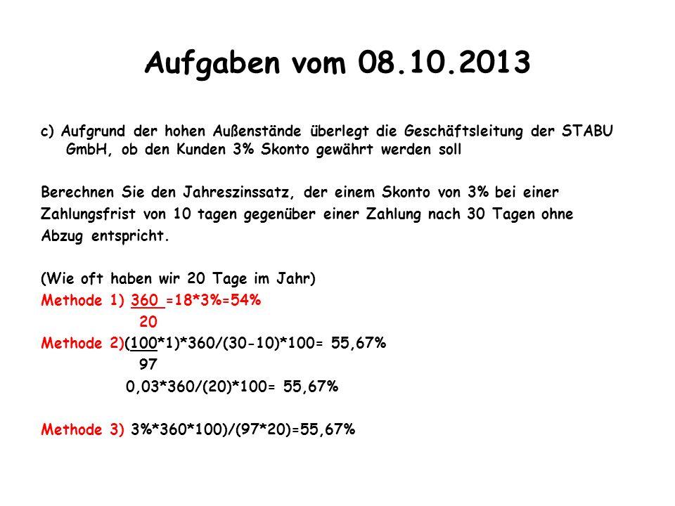 Aufgaben vom 08.10.2013 c) Aufgrund der hohen Außenstände überlegt die Geschäftsleitung der STABU GmbH, ob den Kunden 3% Skonto gewährt werden soll Be