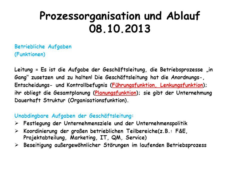 """Prozessorganisation und Ablauf 08.10.2013 Betriebliche Aufgaben (Funktionen) Leitung = Es ist die Aufgabe der Geschäftsleitung, die Betriebsprozesse """""""