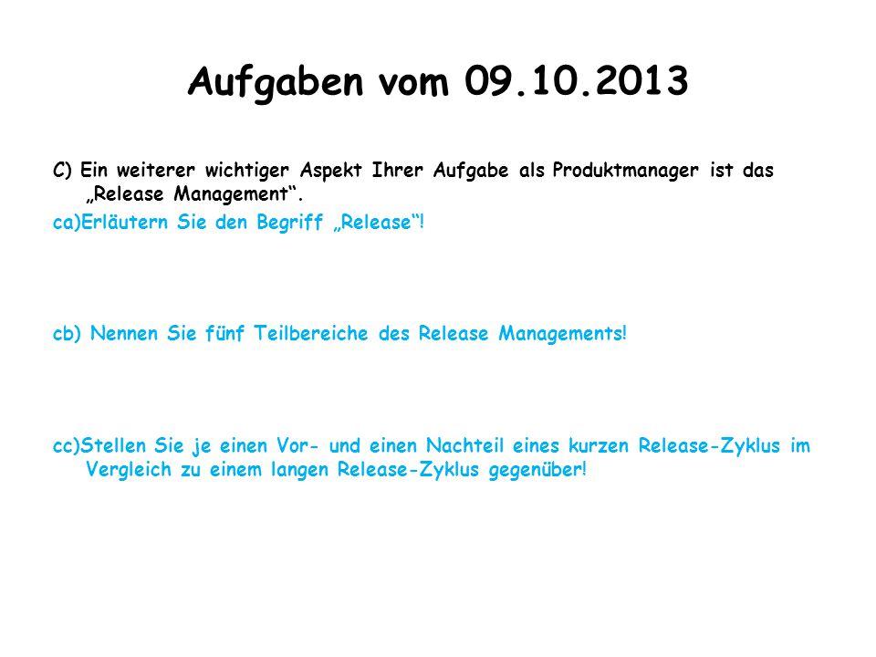 """Aufgaben vom 09.10.2013 C) Ein weiterer wichtiger Aspekt Ihrer Aufgabe als Produktmanager ist das """"Release Management"""". ca)Erläutern Sie den Begriff """""""
