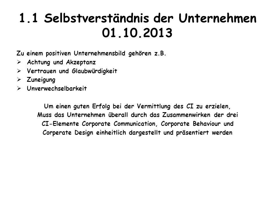 1.1 Selbstverständnis der Unternehmen 01.10.2013 Zu einem positiven Unternehmensbild gehören z.B.  Achtung und Akzeptanz  Vertrauen und Glaubwürdigk